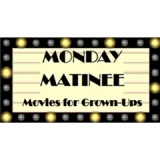Monday Matinee Movies for Grown Ups